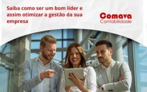 Saiba Como Ser Um Bom Líder E Assim Otimizar A Gestão Da Sua Empresa Comva - Escritório de Contabilidade em São Paulo - SP | Comava Contabilidade