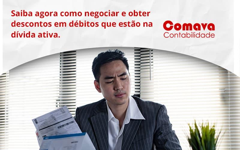 Saiba Agora Como Negociar E Obter Descontos Em Débitos Que Estão Na Dívida Ativa. Comava - Escritório de Contabilidade em São Paulo - SP | Comava Contabilidade