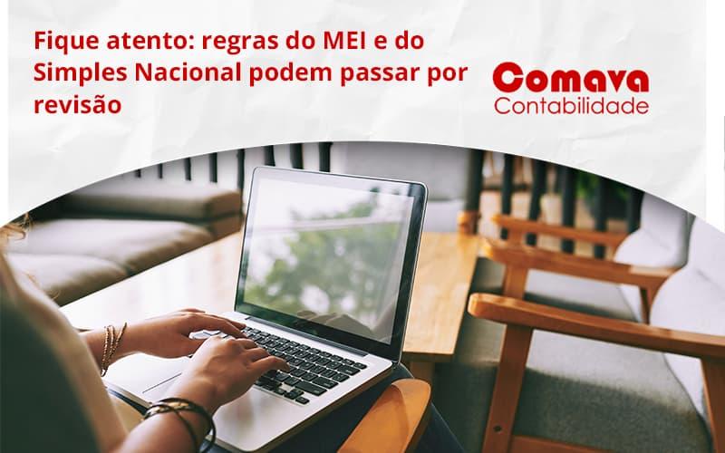Fique Atento Regras Do Mei E Do Simples Nacional Podem Passar Por Revisao Comava - Escritório de Contabilidade em São Paulo - SP   Comava Contabilidade