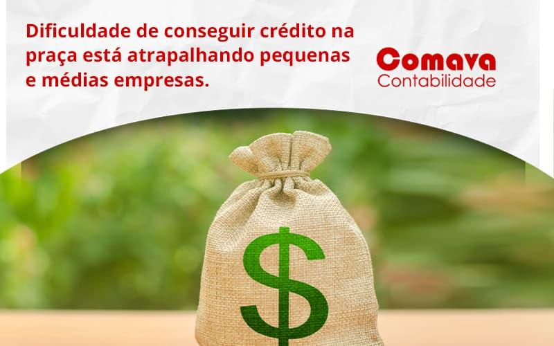 A Dificuldade De Conseguir Crédito Na Praça Está Atrapalhando Pequenas E Médias Empresas. Comava - Escritório de Contabilidade em São Paulo - SP | Comava Contabilidade
