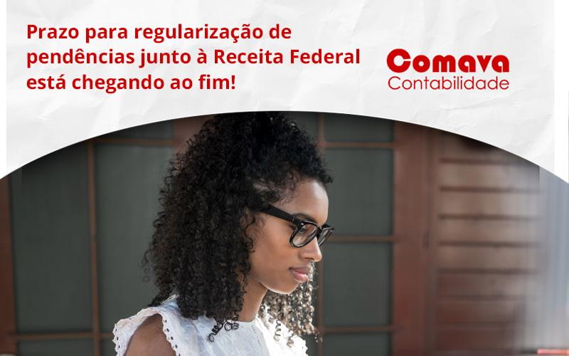 Prazo Para Regularização De Pendências Junto à Receita Federal Está Chegando Ao Fim! Comava - Escritório de Contabilidade em São Paulo - SP   Comava Contabilidade