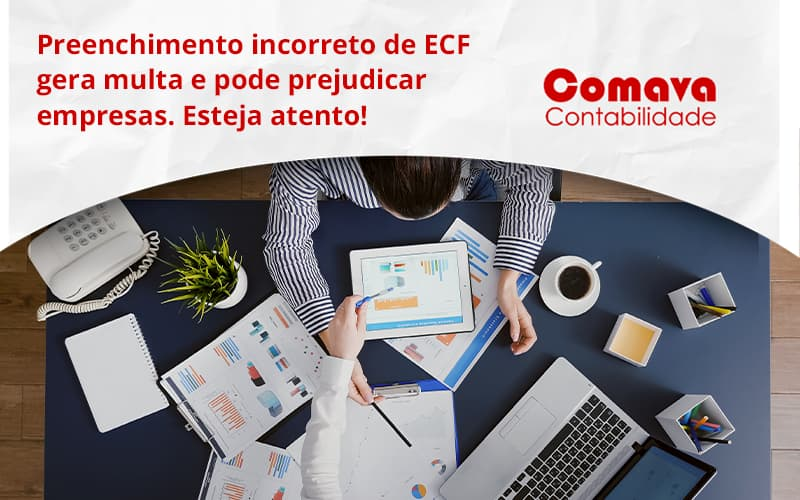 Preenchimento Incorreto De Ecf Gera Multa E Pode Prejudicar Empresas. Esteja Atento! Comava - Escritório de Contabilidade em São Paulo - SP | Comava Contabilidade