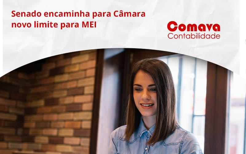 Senado Encaminha Para Câmara Novo Limite Para Mei Comava - Escritório de Contabilidade em São Paulo - SP   Comava Contabilidade