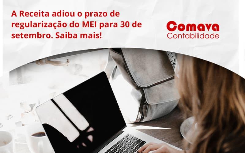 A Receita Adiou O Prazo De Regularização Do Mei Para 30 De Setembro. Saiba Mais! Comava - Escritório de Contabilidade em São Paulo - SP | Comava Contabilidade