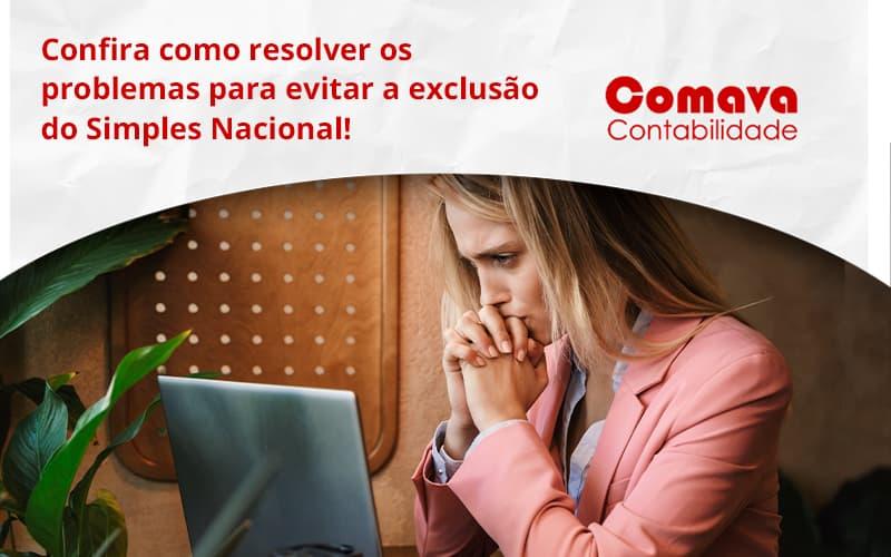 Confira Como Resolver Os Problemas Para Evitar A Exclusão Do Simples Nacional! Comava - Escritório de Contabilidade em São Paulo - SP   Comava Contabilidade