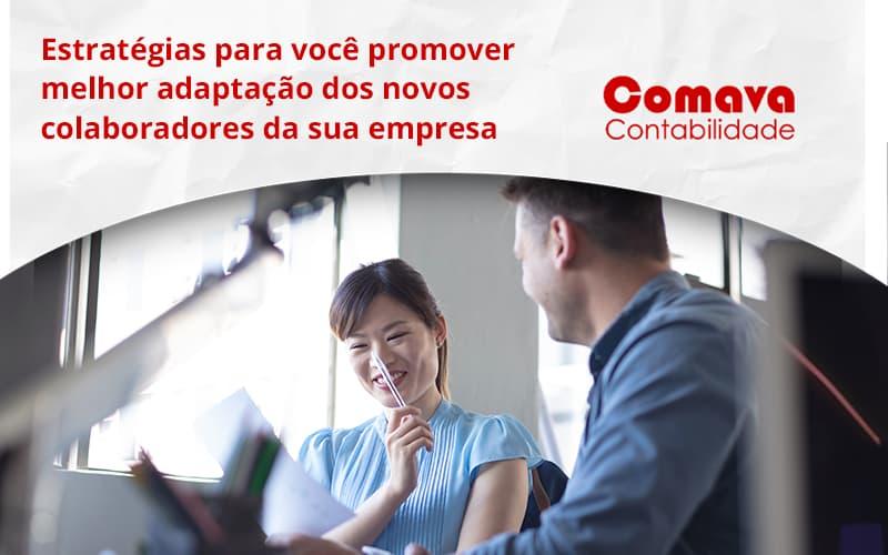 Conheça As Estratégias Para Você Promover Melhor Adaptação Dos Novos Colaboradores Da Sua Empresa Comava - Escritório de Contabilidade em São Paulo - SP | Comava Contabilidade