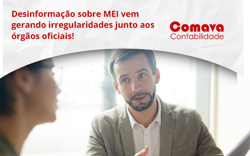 Desinformação Sobre Mei Vem Gerando Irregularidades Junto Aos órgãos Oficiais! Comava - Escritório de Contabilidade em São Paulo - SP | Comava Contabilidade