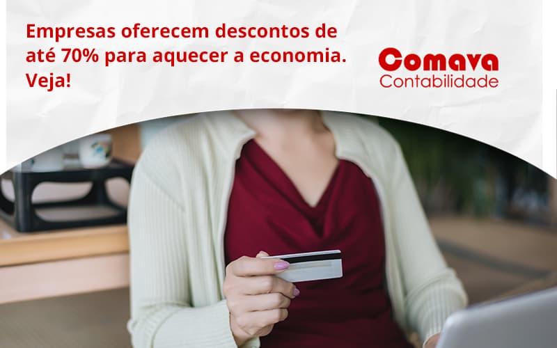 Empresas Oferecem Descontos De Até 70% Para Aquecer A Economia. Veja! Comava - Escritório de Contabilidade em São Paulo - SP | Comava Contabilidade