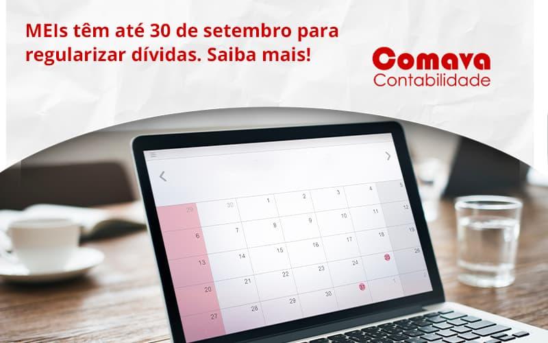 Meis Têm Até 30 De Setembro Para Regularizar Dívidas. Saiba Mais! Comava - Escritório de Contabilidade em São Paulo - SP | Comava Contabilidade