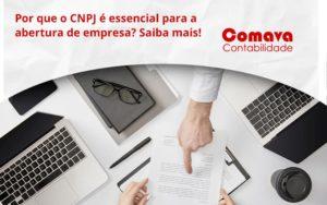 Por Que O Cnpj é Essencial Para A Abertura De Empresa Comava - Escritório de Contabilidade em São Paulo - SP | Comava Contabilidade