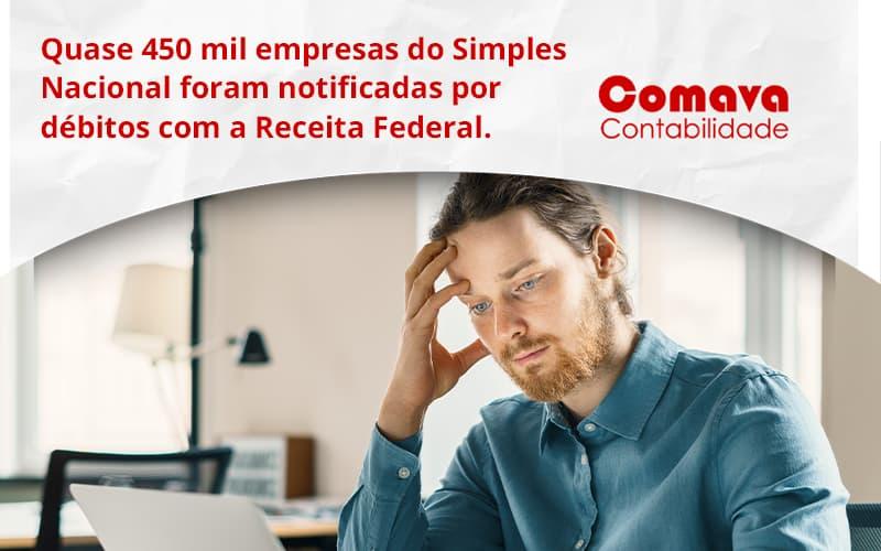 Quase 450 Mil Empresas Do Simples Nacional Foram Notificadas Por Débitos Com A Receita Federal. Comava - Escritório de Contabilidade em São Paulo - SP | Comava Contabilidade