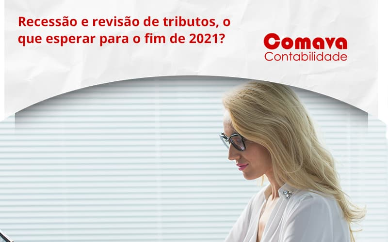 Recessão E Revisão De Tributos, O Que Esperar Para O Fim De 2021 Comava - Escritório de Contabilidade em São Paulo - SP | Comava Contabilidade