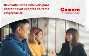 Dicas Infalíveis Para Captar Novos Clientes No Ramo Empresarial. Comava - Escritório de Contabilidade em São Paulo - SP | Comava Contabilidade