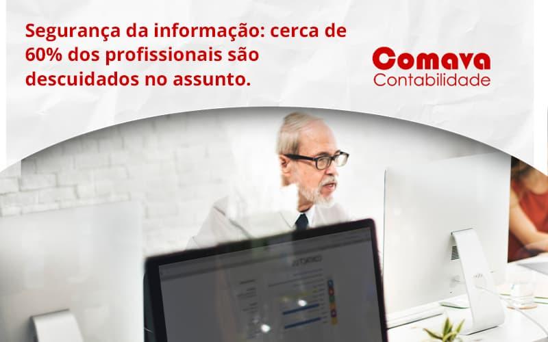 Seguranca Da Informacao Cerca De 60 Dos Profissionais Sao Descuidados No Assunto Entenda Comava - Escritório de Contabilidade em São Paulo - SP | Comava Contabilidade