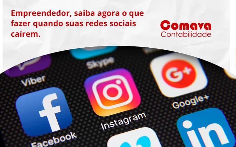 Empreendedor, Saiba Agora O Que Fazer Quando Suas Redes Sociais Caírem Comava - Escritório de Contabilidade em São Paulo - SP | Comava Contabilidade