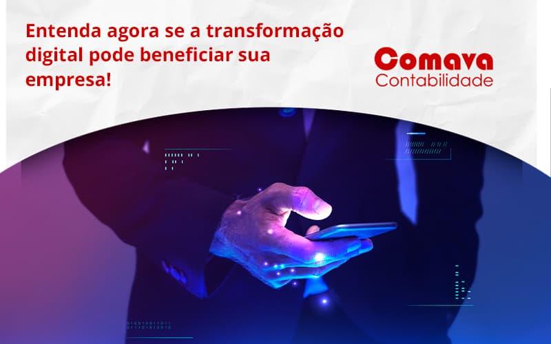 Entenda Agora Se A Transformação Digital Pode Beneficiar Sua Empresa! Comava - Escritório de Contabilidade em São Paulo - SP | Comava Contabilidade