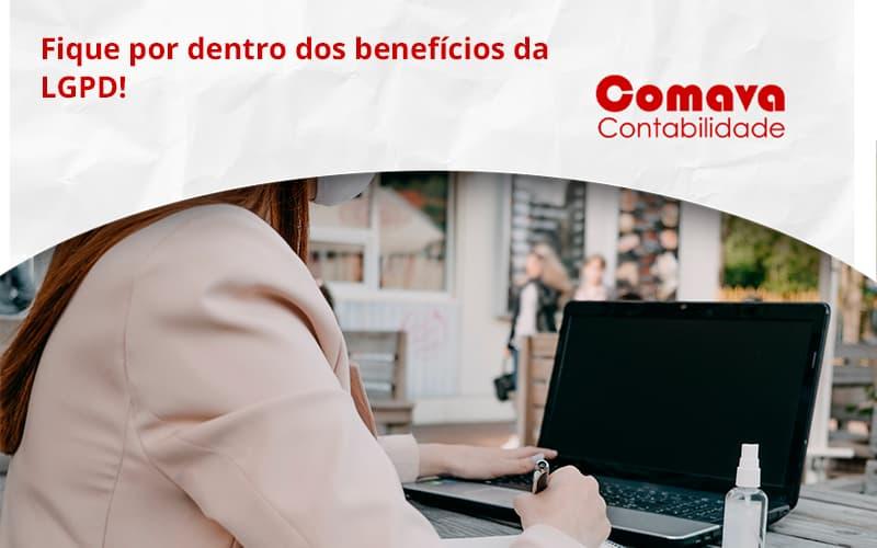 Fique Por Dentro Dos Beneficios Da Lgpd Comava - Escritório de Contabilidade em São Paulo - SP | Comava Contabilidade