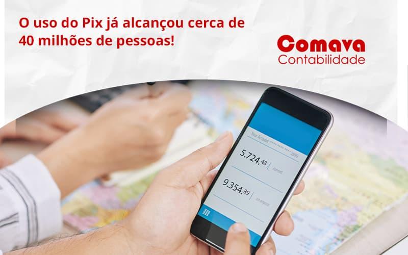 O Uso Do Pix Ja Alcancou 40 Milhoes De Pessoas Comava - Escritório de Contabilidade em São Paulo - SP   Comava Contabilidade