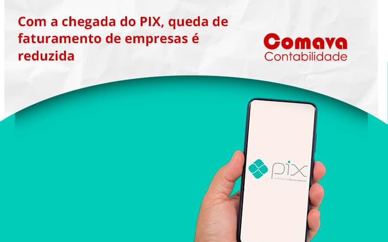 Com A Chegada Do Pix Queda De Faturamento De Empresa é Reduzida Comava - Escritório de Contabilidade em São Paulo - SP   Comava Contabilidade